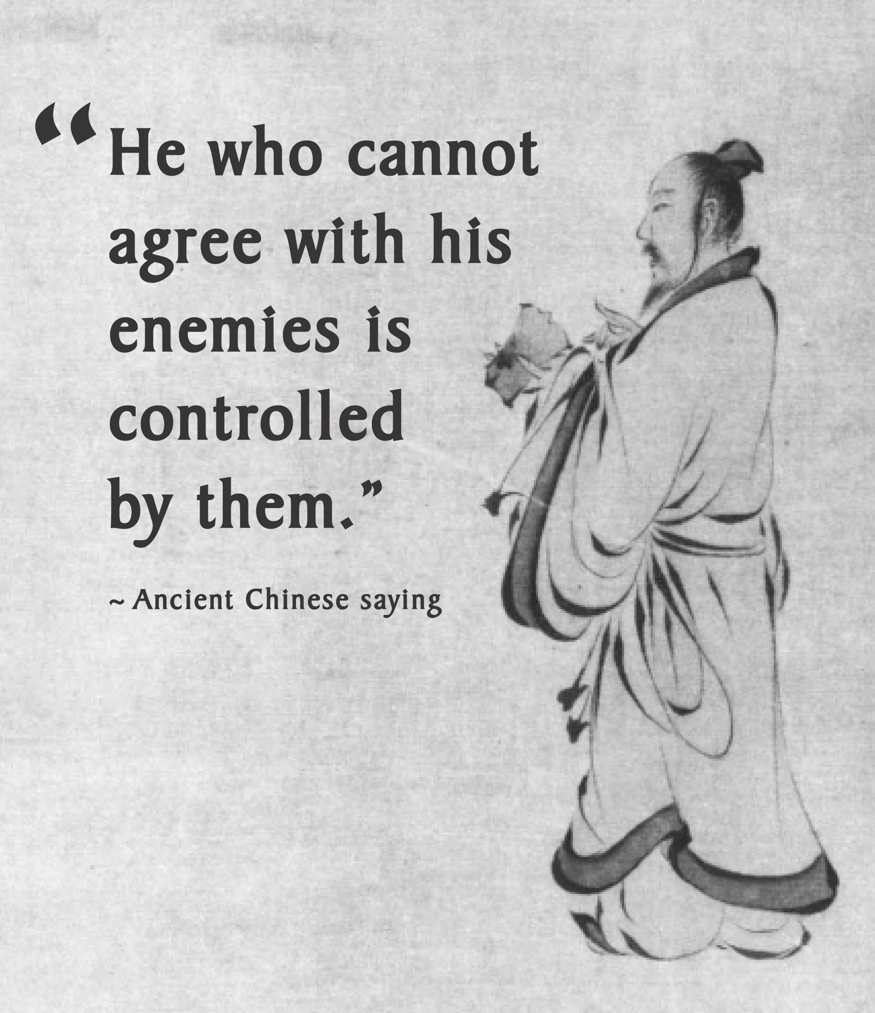 Chinese proverb - he who cannot agree with his enemies is ...