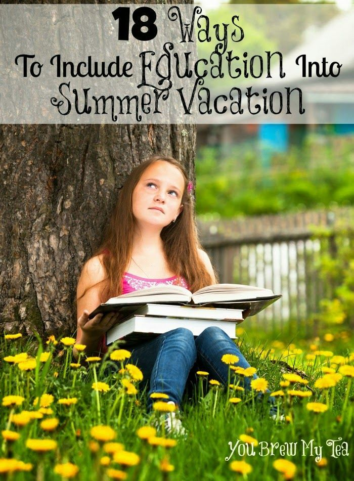 You Brew My Tea: 18 Ways To Include Education Into Summer Vacation