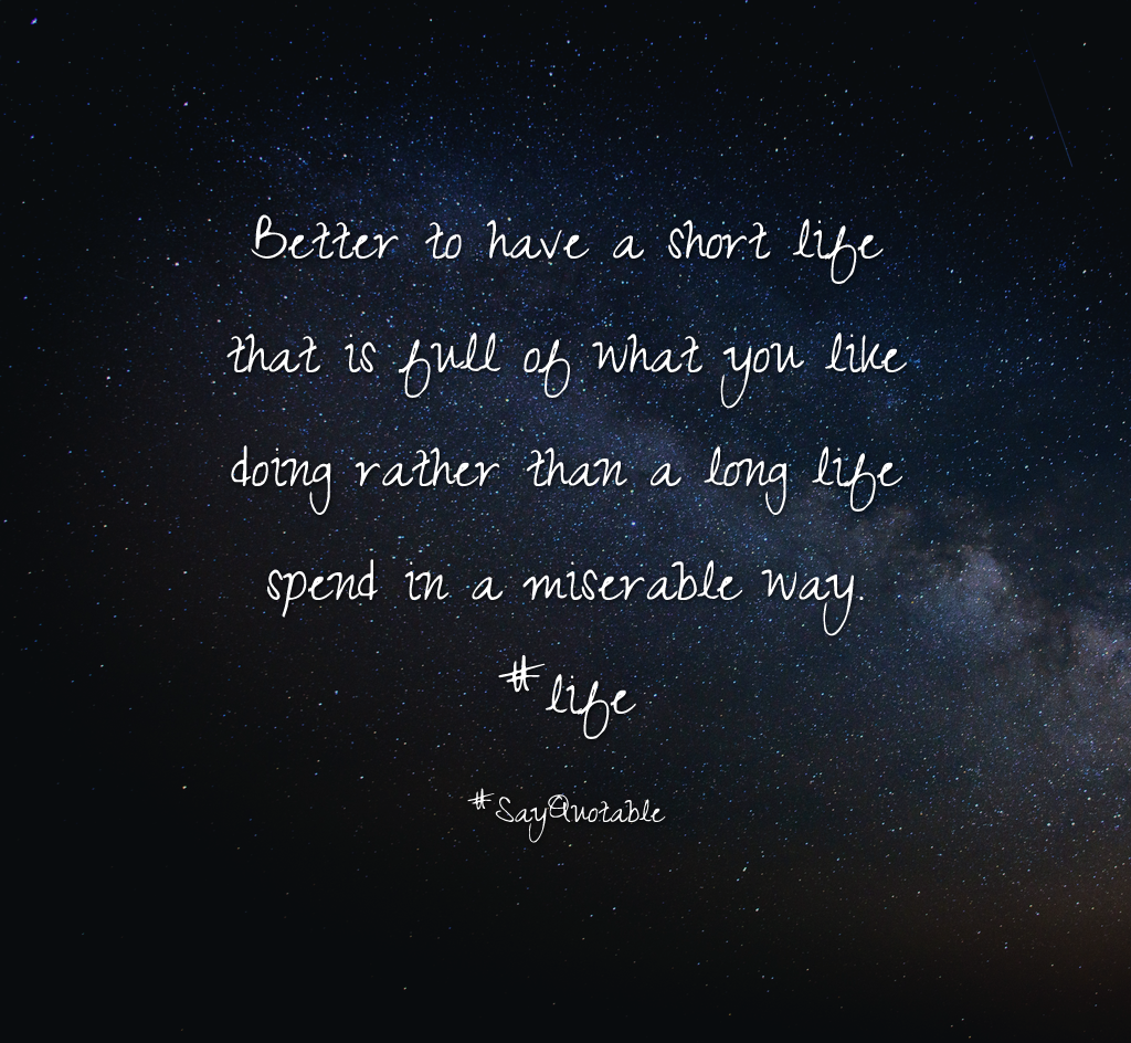 Short Life Quotes Quotes About Better To Have A Short Life That Is Full Of What You