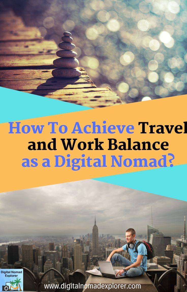 How To Achieve Travel And Work Balance As A Digital Nomad Digital Nomad Explorer Digital Nomad Nomad Work Travel