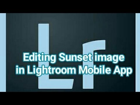 Editing Sunset images in Lightroom Mobile app | Photoshop and