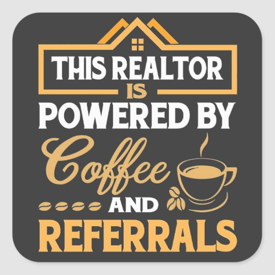 This Realtor Is Powered By Coffee And Referrals Square Sticker | Zazzle.com