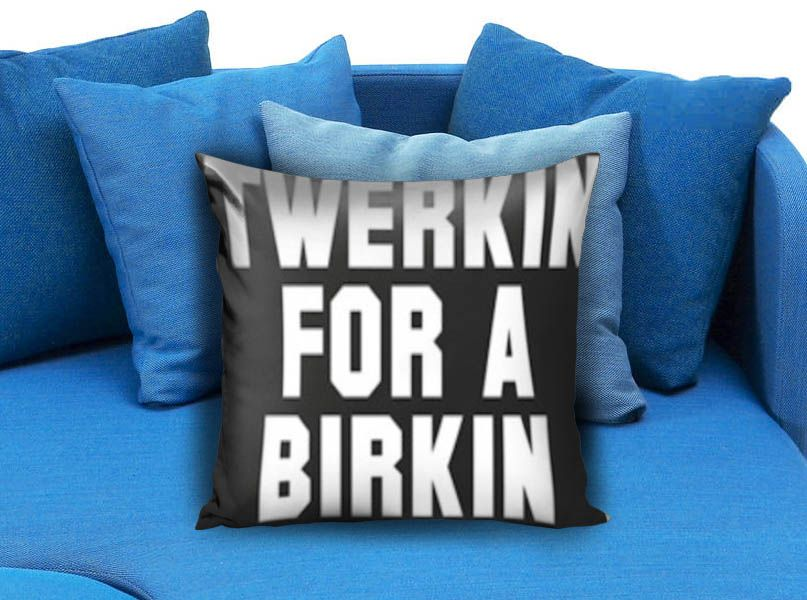 TWERKIN FOR A BIRKIN  These soft pillowcase made of 50% cotton, 50% polyester.  It would be perfect to decorate your home by using our super soft pillow cases on sofa, chair, bench or bed.  Customizable pillow case is both comfortable and durable, improving the quality of your sleep with these comfortable pillow case, take it home now!  Custom Zippered Pillow Cases available in 7 different size (16″x16″, 18″x18″, 20″x20″, 16″x24″, 20″x26″, 20″x30″, 20″x36″)