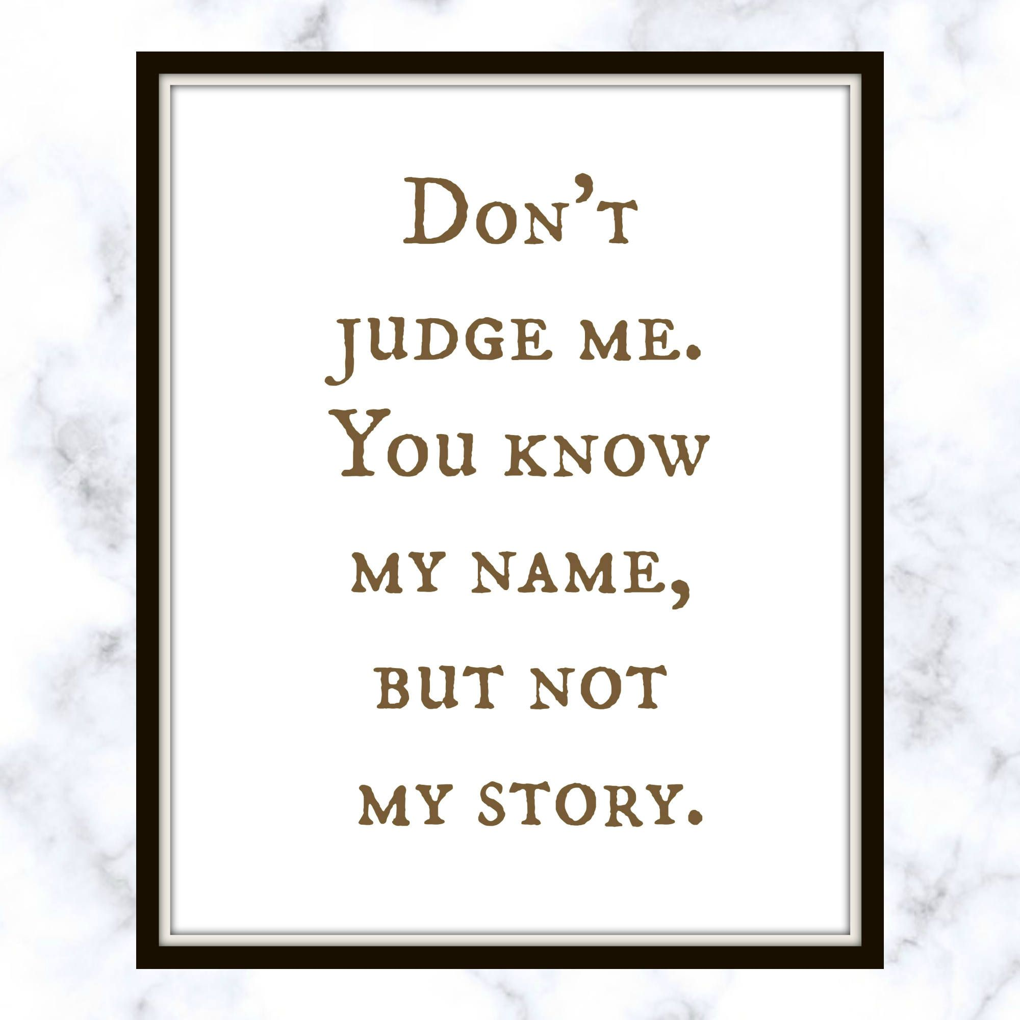 Don T Judge Me You Know My Name But Not My Story Demi Lovato Quote Printable Don T Judge Me My Stor Before You Judge Me Don T Judge