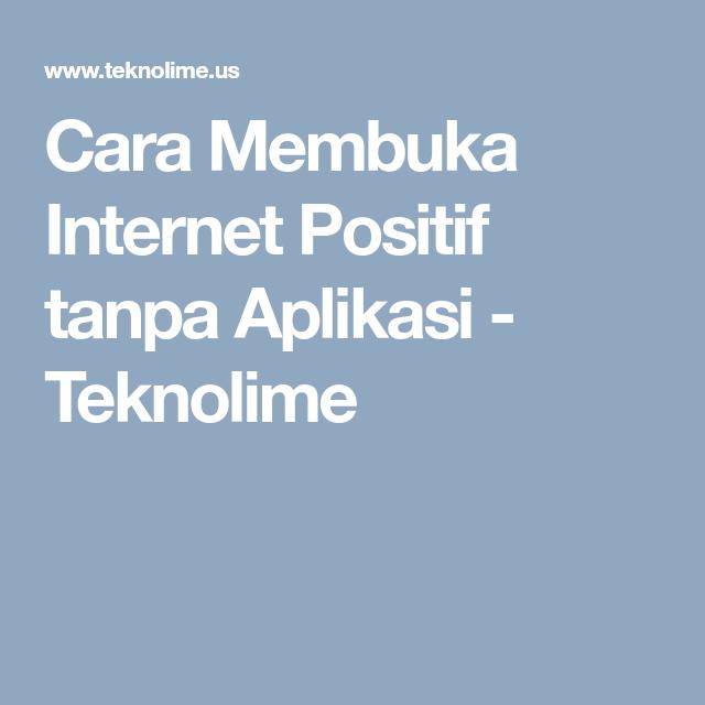 Cara Membuka Internet Positif Tanpa Aplikasi Teknolime Internet