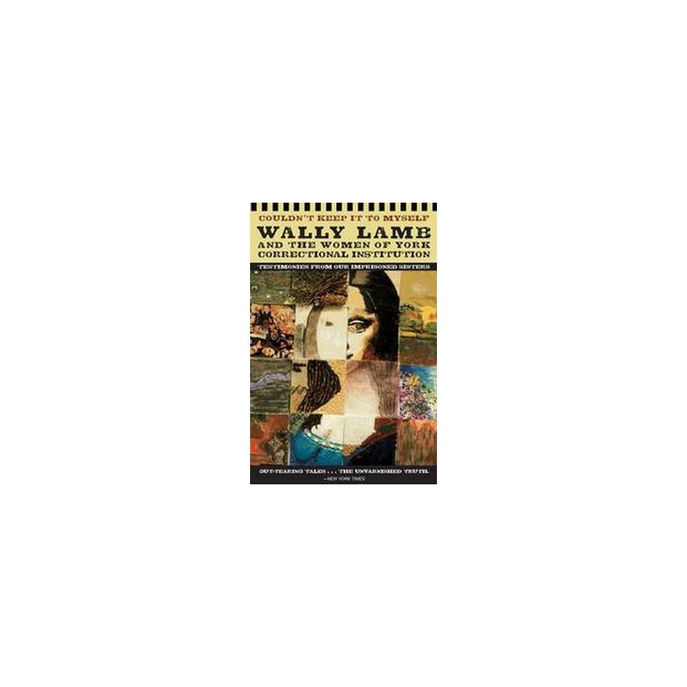 Couldn't Keep It to Myself : Testimonies from Our Imprisoned Sisters (Reprint) (Paperback) (Wally Lamb)