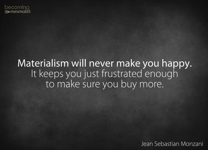 Materialism Will Never Make You Happy It Keeps You Just