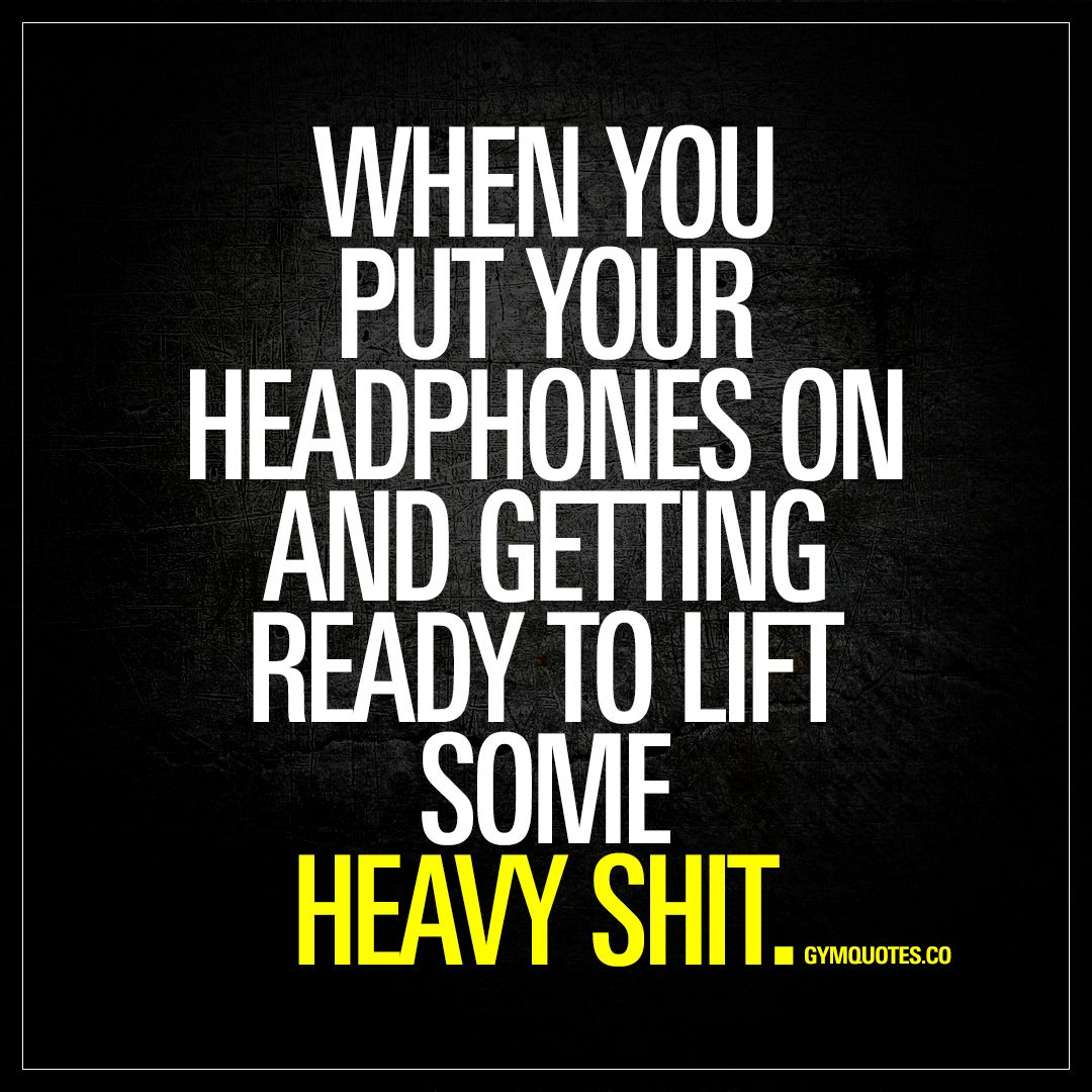 """When you put your headphones on and getting ready to lift some heavy shit."""" Gotta love that intense moment when you put your headphones on and the rest of the gym dissapears. You focus and you're getting ready to lift.. :) - www.gymquotes.com #workout #quotes #fitnessmotivation"""