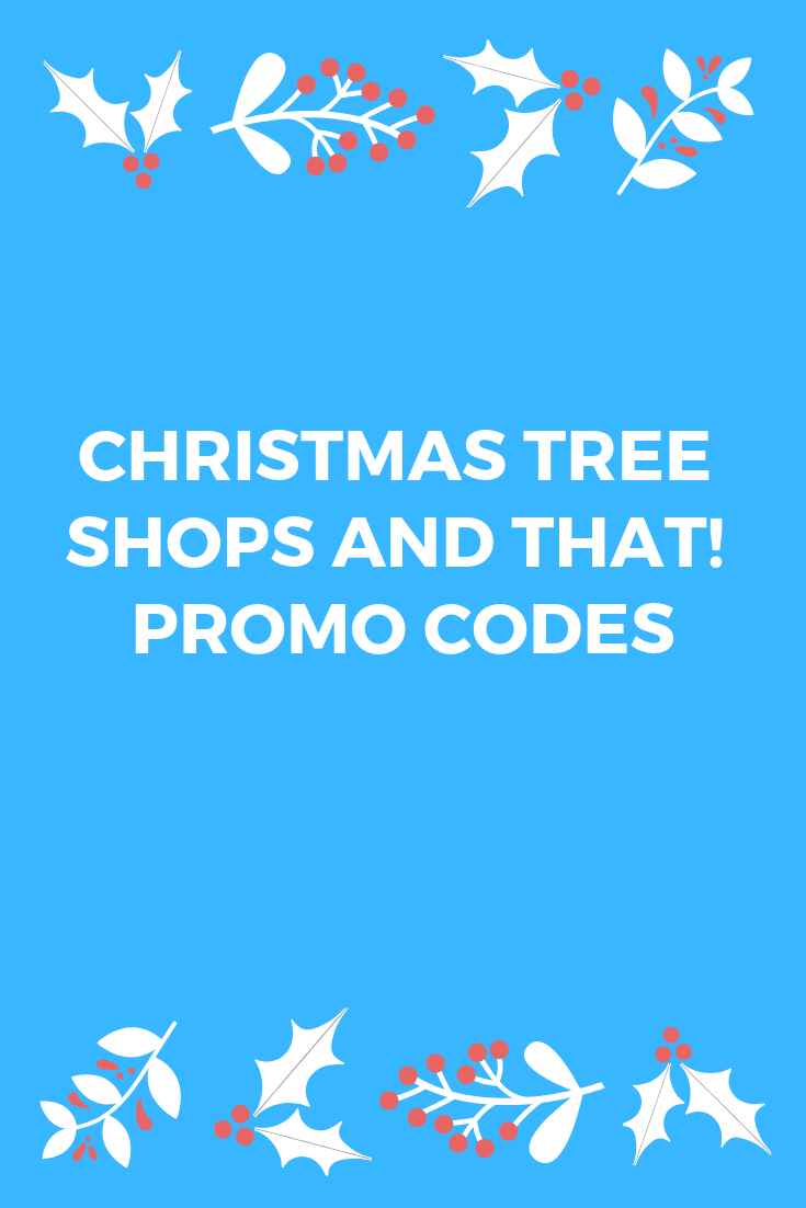 Christmas Tree Shops And That Promo Codes Christmas Tree Shop Tree Shop Promo Codes