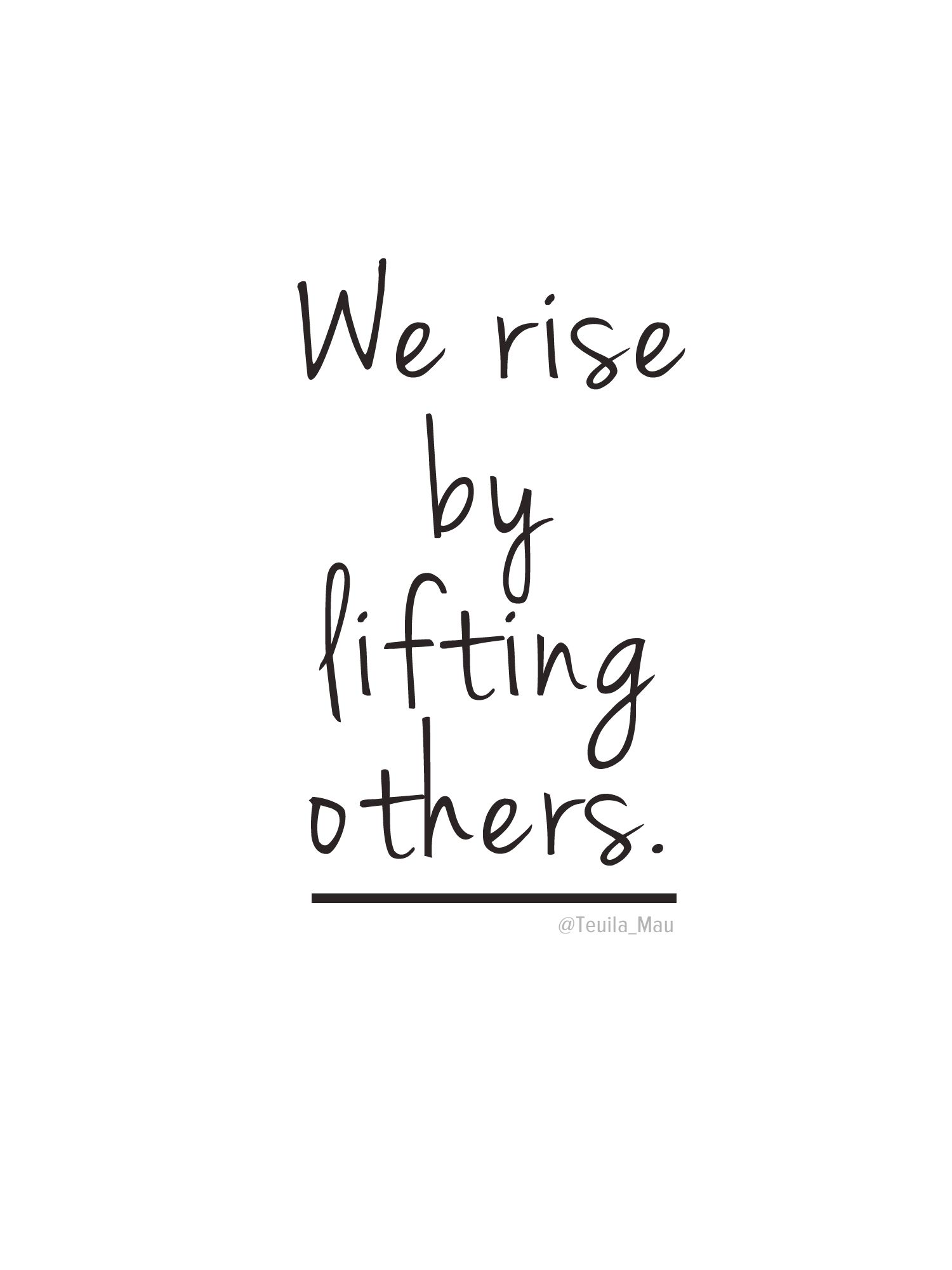 Short Positive Funny Quotes: We Rise By Lifting Others.