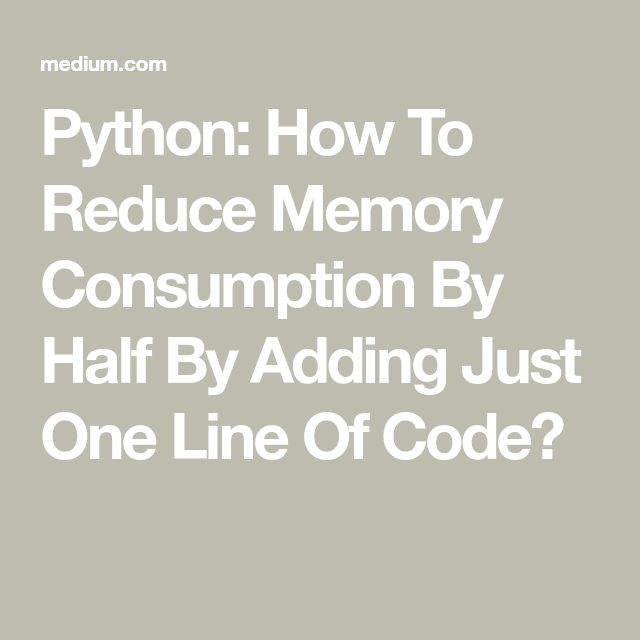 Python: How To Reduce Memory Consumption By Half By Adding