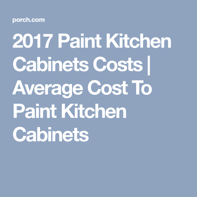 How Much Does It Cost To Paint Kitchen Cabinets Painting Kitchen Cabinets Kitchen Cabinets Cost To Paint Cabinets
