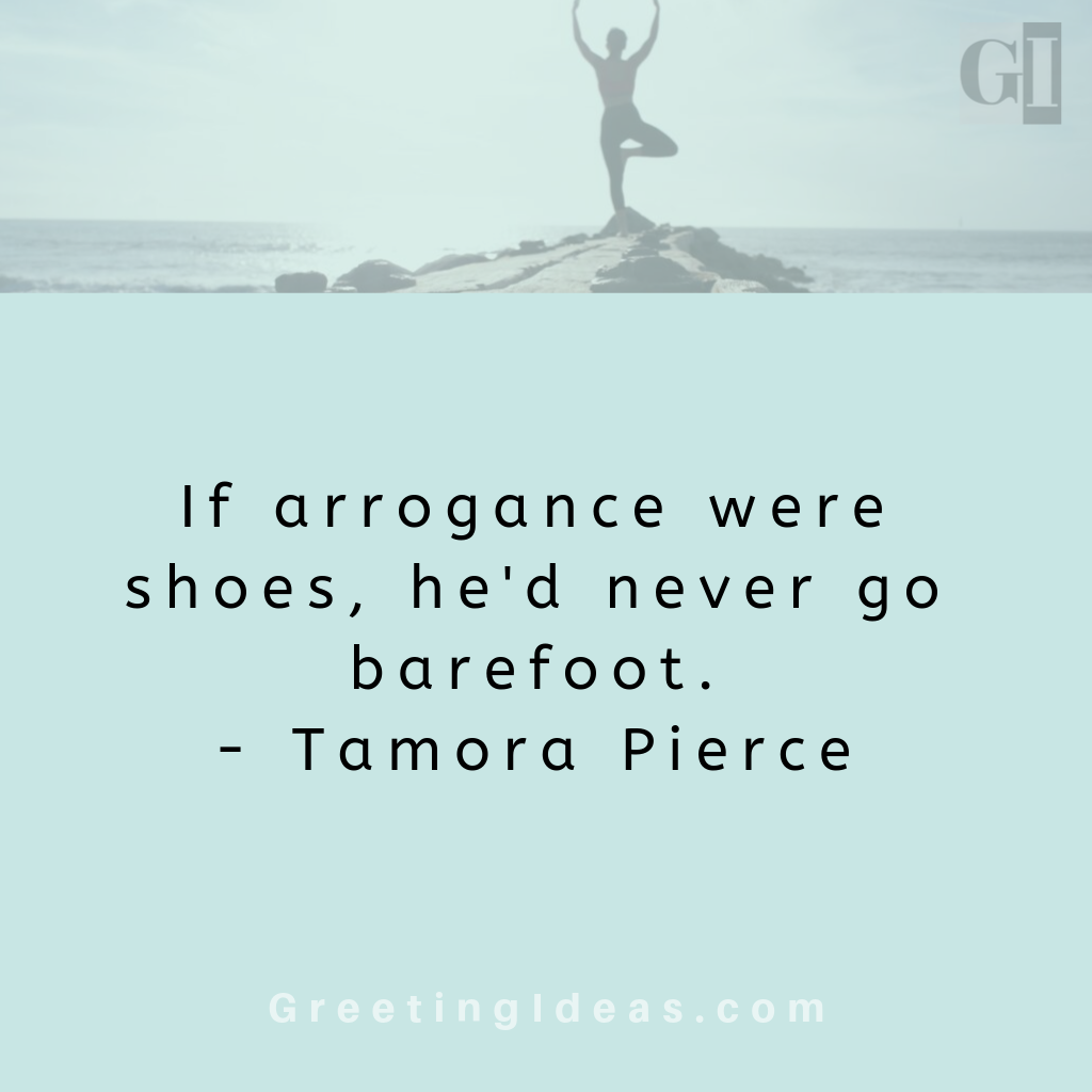 Inspiring Quotes About Arrogance Arrogance Quotes Inspirational Quotes Sayings
