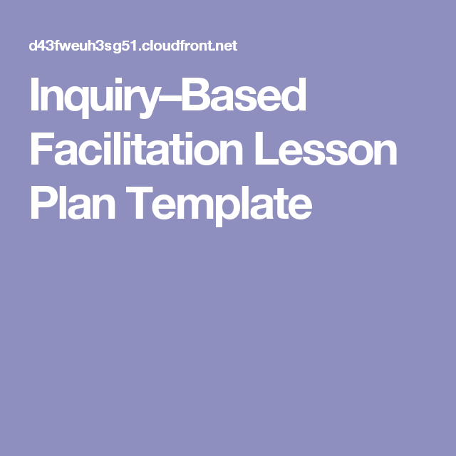 Inquirybased Facilitation Lesson Plan Template Lesson Tipsfacts