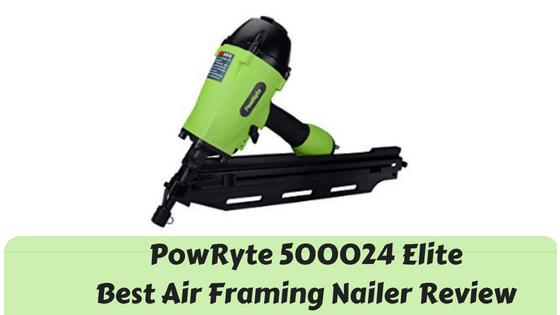 Powryte 500024 Elite Best Air Framing Nailer Review 2020 Framing Nailers Nailer Reviews
