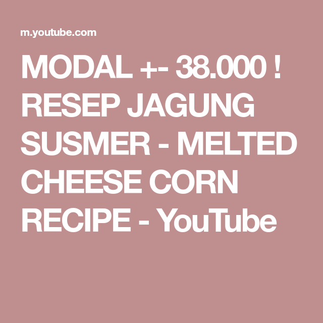 Modal 38 000 Resep Jagung Susmer Melted Cheese Corn Recipe Youtube Corn Recipes Melted Cheese Recipes