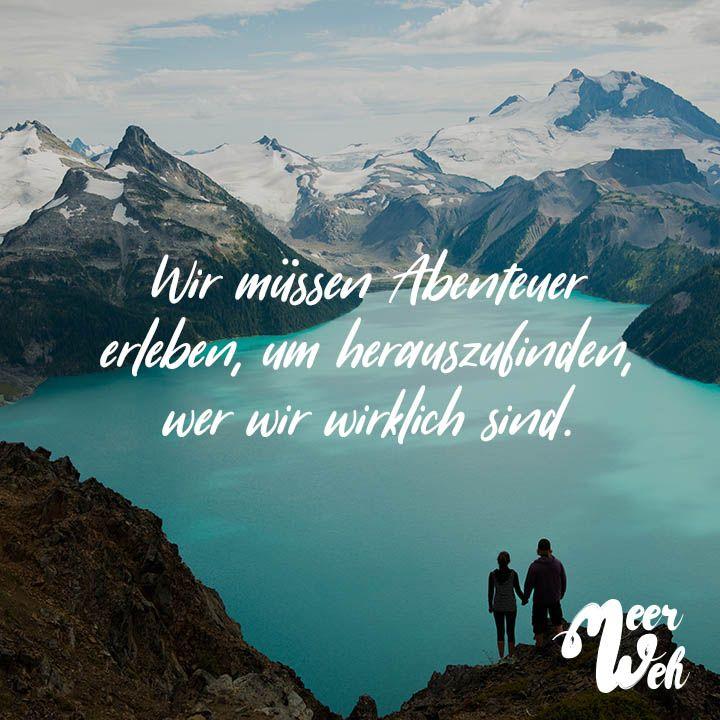Wir müssen Abenteuer erleben, um herauszufinden, wer wir wirklich sind   VISUAL STATEMENTS® is part of Mountain quotes - Wir müssen Abenteuer erleben, um herauszufinden, wer wir wirklich sind    Finde und teile inspirierende Zitate,Sprüche und Lebensweisheiten auf VISUAL STATEMENTS®