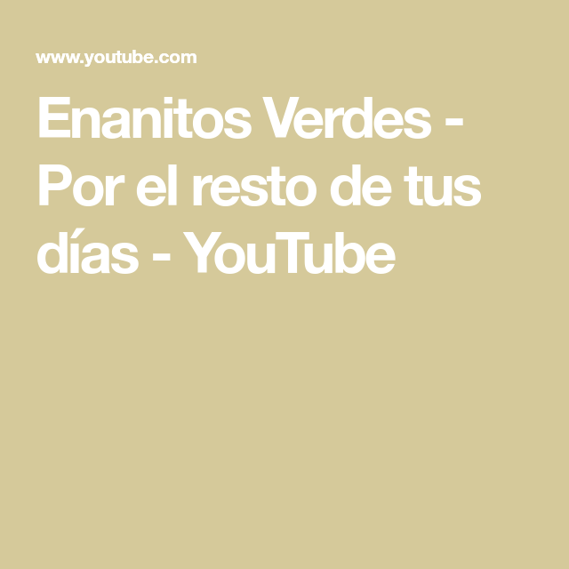 Enanitos Verdes Por El Resto De Tus Días Youtube Music Songs Youtube Rca Records
