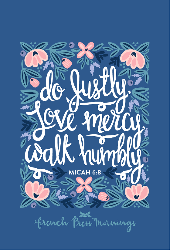 "French Press Mornings - Micah 6:8 ""Do justly, love mercy, walk humbly"""