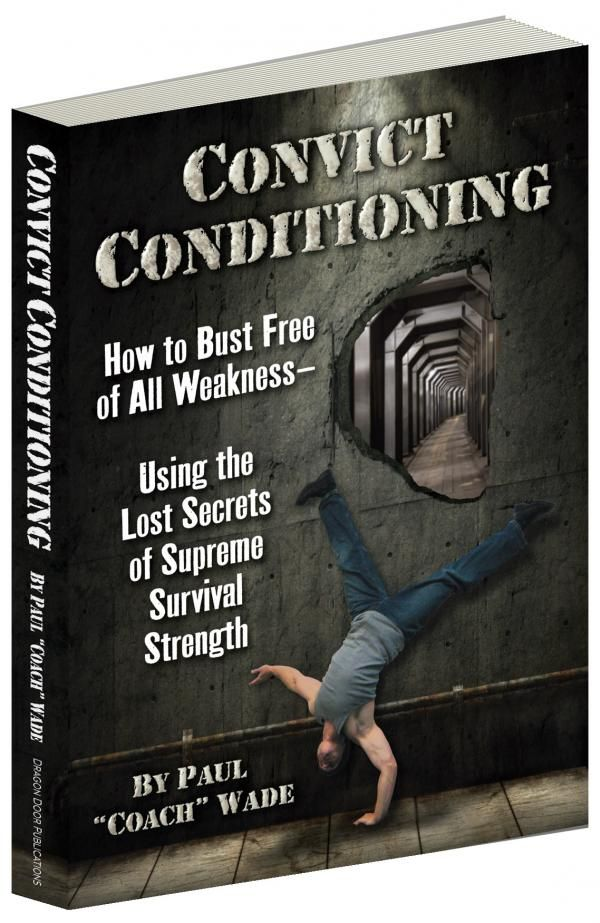 Book Review Convict Conditioning By Paul Wade Convict Conditioning Calisthenics Prison Workout