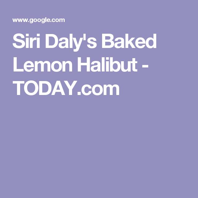 Siri Daly's Baked Lemon Halibut - TODAY.com