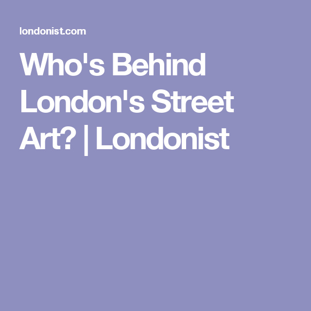 Who's Behind London's Street Art? | Londonist