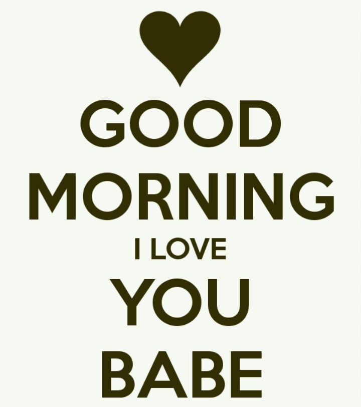 Good Morning Babe...I Love You So Much...hope You Have An