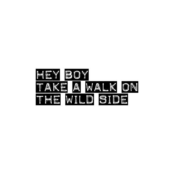 lou reed walk on the wild side ❤ liked on Polyvore featuring text, words, quotes, backgrounds, fundo, phrase, filler and saying