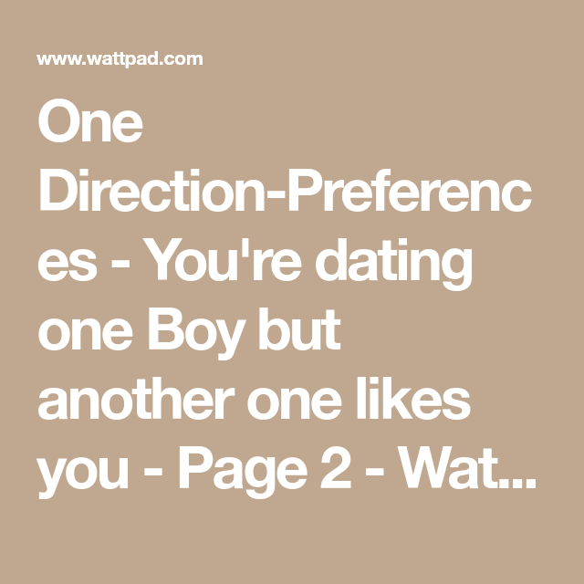 One Direction-Preferences - You're dating one Boy but another one likes you