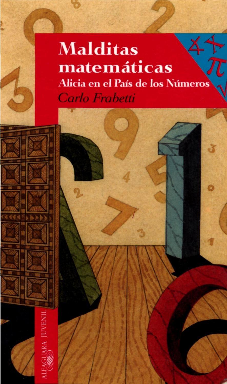 Malditas Matemáticas Alicia En El Pais De Los Numeros Matematicas Libros Sobre Educacion Libros De Matemáticas