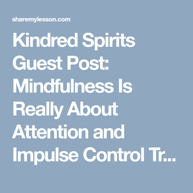 Kindred Spirits Guest Post: Mindfulness Is Really About