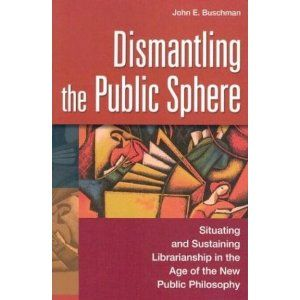 """""""Dismantling the Public Sphere"""" by John Buschman. Buschman, following Habermas, argues that libraries should foster a critical spirit; however, certain economic forces threaten this role. A stimulating read. Click on the pin to see a preview."""