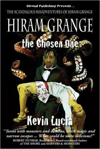Amazon Com Hiram Grange The Chosen One The Scandalous Misadventures Of Hiram Grange Book 4 Ebook Kevin Lucia Danny Evarts Books The Chosen One Got Books