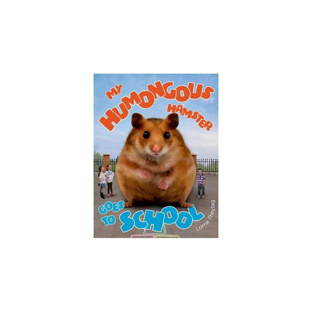 My Humongous Hamster Goes to School ( My Humongous Hamster) (Hardcover)