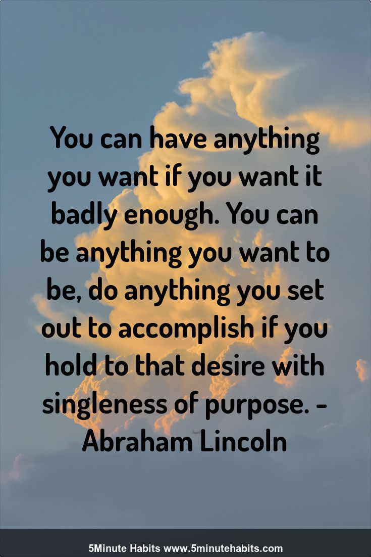 You Can Have Anything You Want If You Want It Badly Enough You Can Be Anything You Want To Be Do Anything Y Purpose Quotes How To Memorize Things Want Quotes
