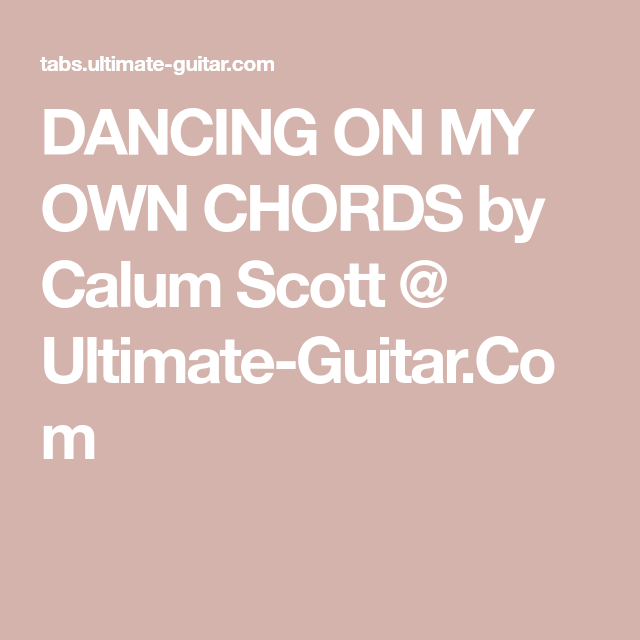 Dancing On My Own Chords By Calum Scott Ultimate Guitar