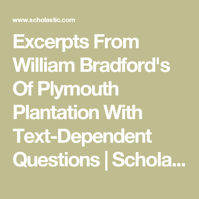 excerpts from william bradford s of plymouth plantation text  excerpts from william bradford s of plymouth plantation text dependent questions scholastic