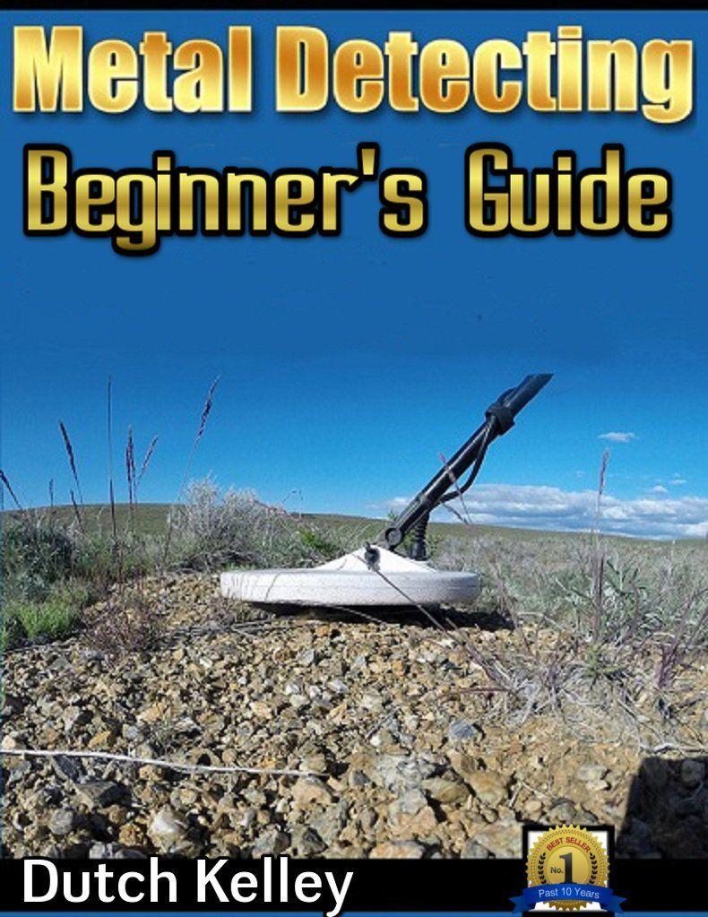 Metal Detecting - The Beginner's Guide (Metal Detecting, Metal Detectors,  Treasure Hunting, Precious Metals, Collectibles)
