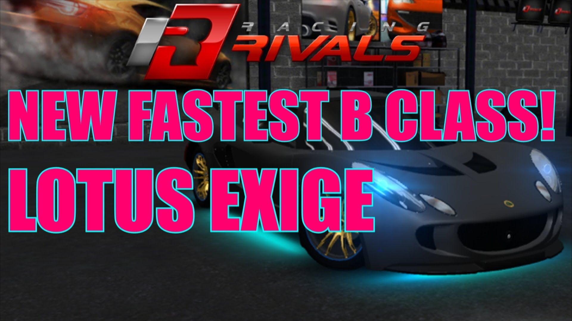 New fastest b class lotus exige tune racing rivals