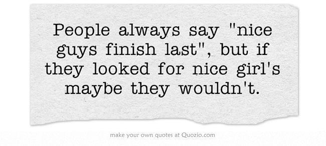 Nice Girls Finish Last Quote Google Search Quotes Nice Guys