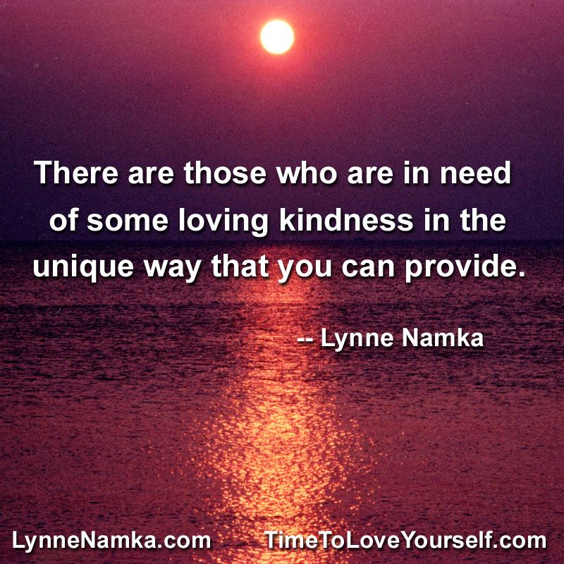 Loving Kindness Quotes Cool There Are Those Who Are In Need Of Some Loving Kindness In The