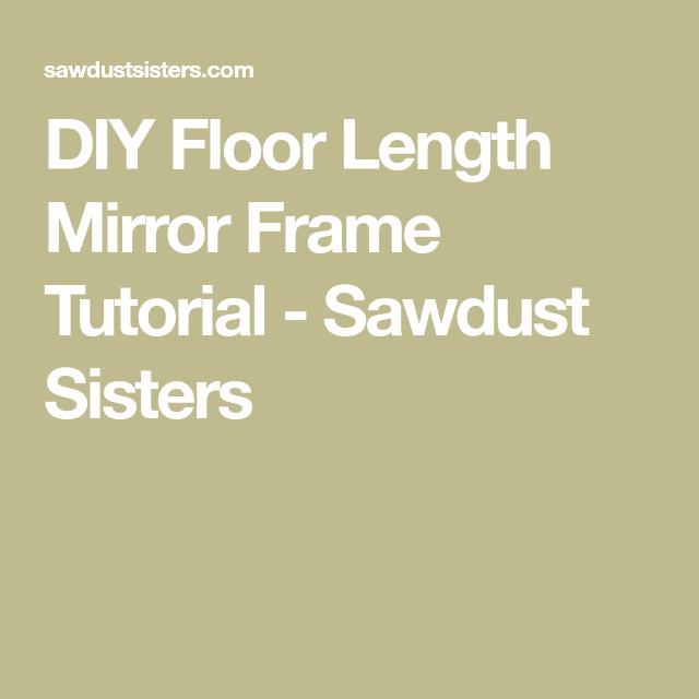 Best Diy Floor Length Mirror Frame Tutorial Diy Flooring Diy 400 x 300