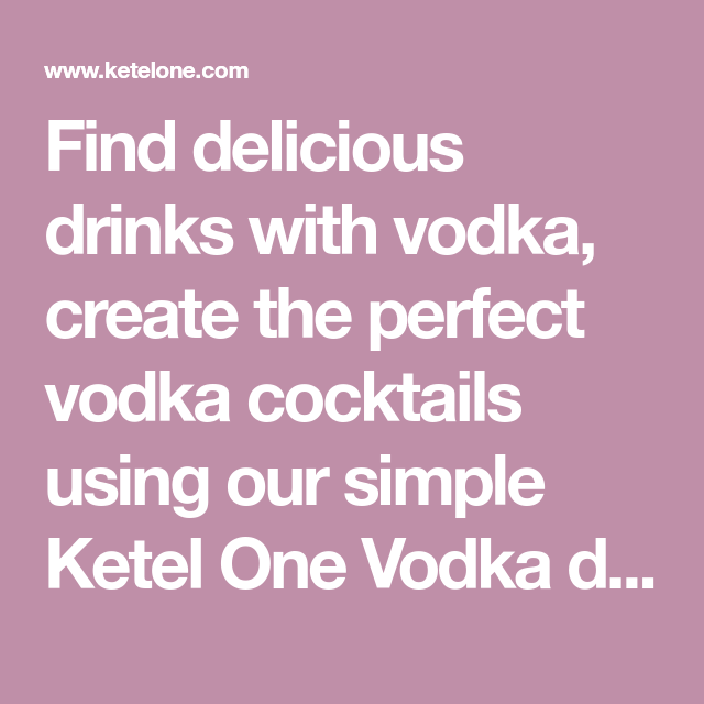 Find Delicious Drinks With Vodka, Create The Perfect Vodka