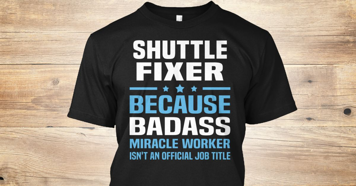 If You Proud Your Job, This Shirt Makes A Great Gift For You And Your Family.  Ugly Sweater  Shuttle Fixer, Xmas  Shuttle Fixer Shirts,  Shuttle Fixer Xmas T Shirts,  Shuttle Fixer Job Shirts,  Shuttle Fixer Tees,  Shuttle Fixer Hoodies,  Shuttle Fixer Ugly Sweaters,  Shuttle Fixer Long Sleeve,  Shuttle Fixer Funny Shirts,  Shuttle Fixer Mama,  Shuttle Fixer Boyfriend,  Shuttle Fixer Girl,  Shuttle Fixer Guy,  Shuttle Fixer Lovers,  Shuttle Fixer Papa,  Shuttle Fixer Dad,  Shuttle Fixer…