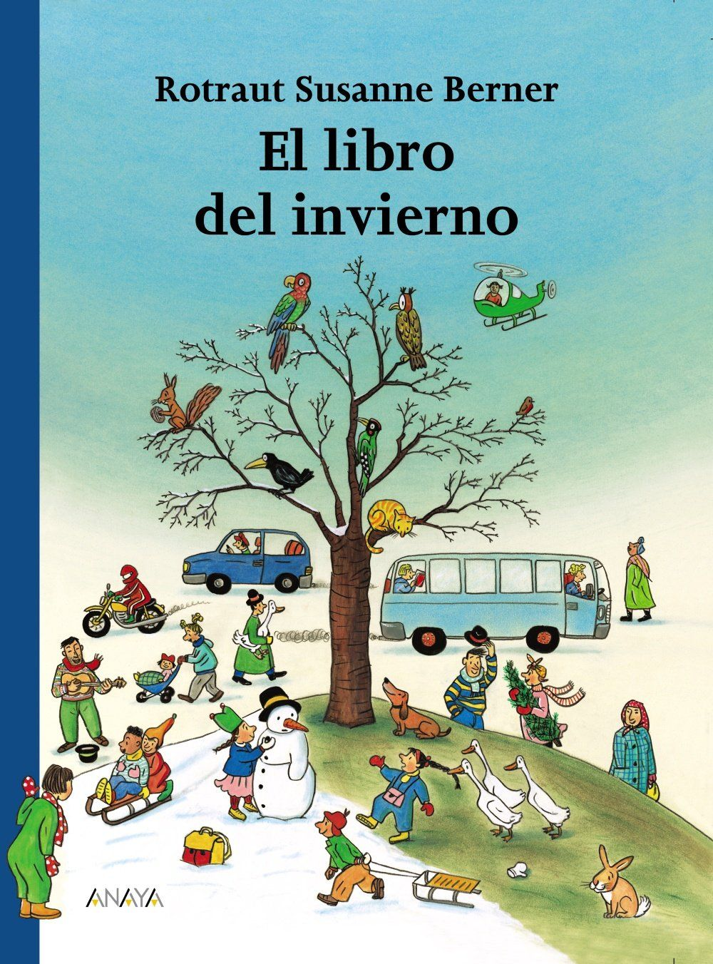 El libro del invierno, Anaya.    Rotraut Susanne Berner    Dibujos de pequeñas aventuras que les suceden a las personas y a los animales en un día de invierno.