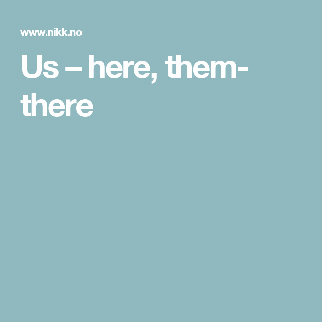Us – here, them- there