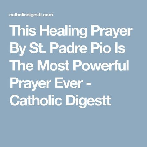 This Healing Prayer By St  Padre Pio Is The Most Powerful