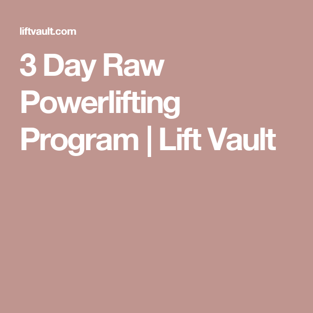 3 Day Raw Powerlifting Program   Lift Vault   workout