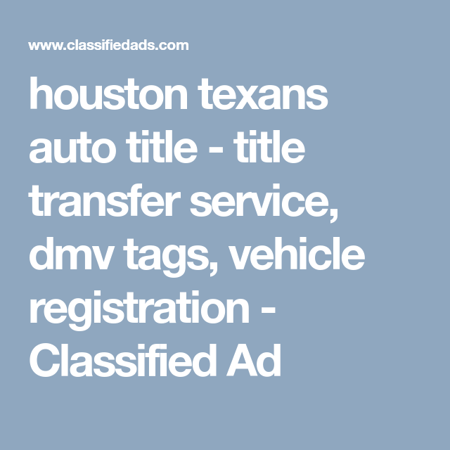 houston texans auto title - title transfer service, dmv tags