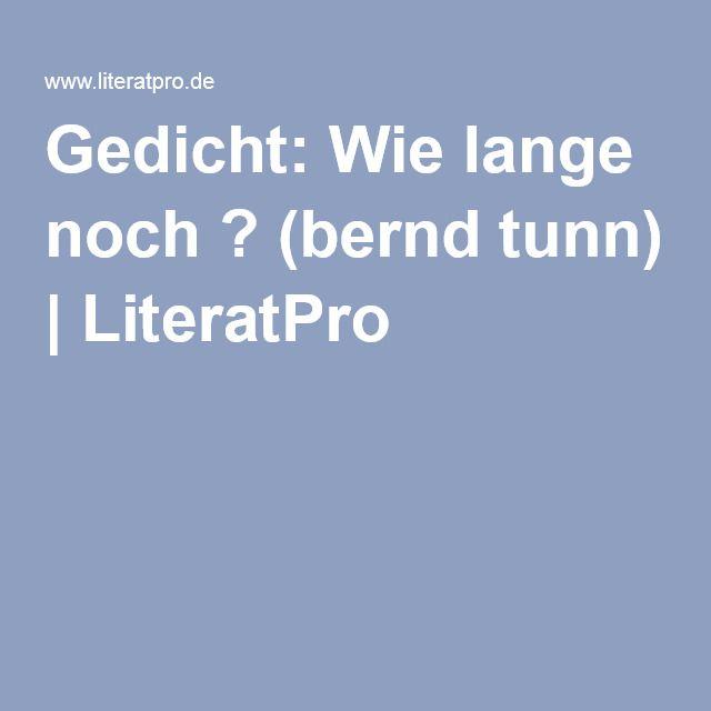 Gedicht: Wie lange noch ? (bernd tunn) | LiteratPro